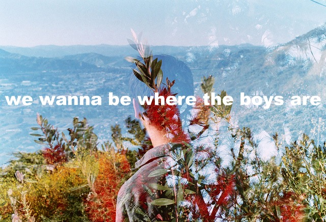 we wanna be where the boys are
