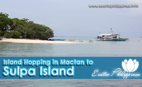 Island Hopping in Mactan to Sulpa Island