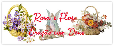 Rosa e Flor oraçao com Deus