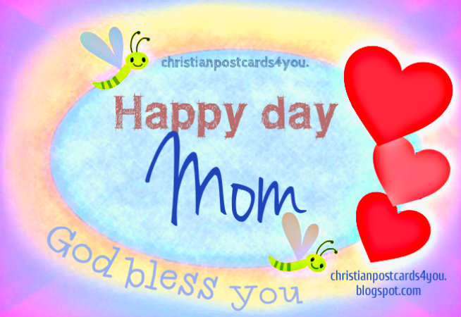 Christian Card Happy Day, Mom. Free Christian image for mother, happy mothers day, may 11, 2014, free cards with christian quotes for mom.
