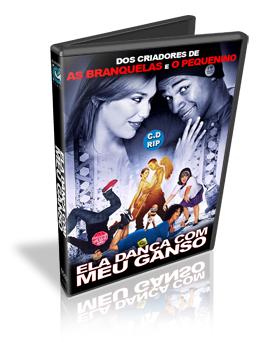 Download Ela Dança com Meu Ganso Dublado DVDRip (AVI + RMVB Dublado)