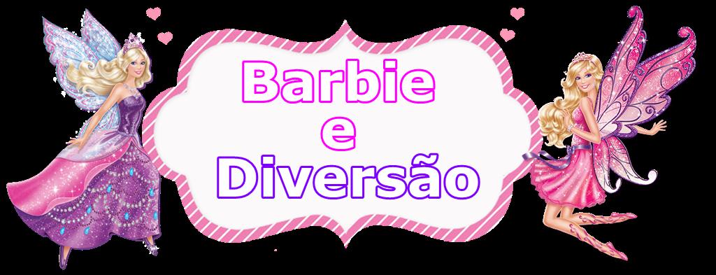 ....Barbie e Diversão....