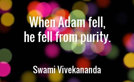 When Adam fell, he fell from purity