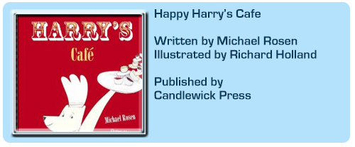 Happy Harry 39 S Cafe By Michael Rosen And Richard Holland Candlewick Press