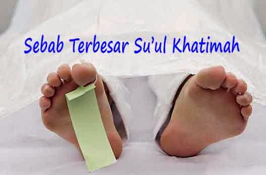 Sebab-sebab Terbesar Su'ul Khotimah