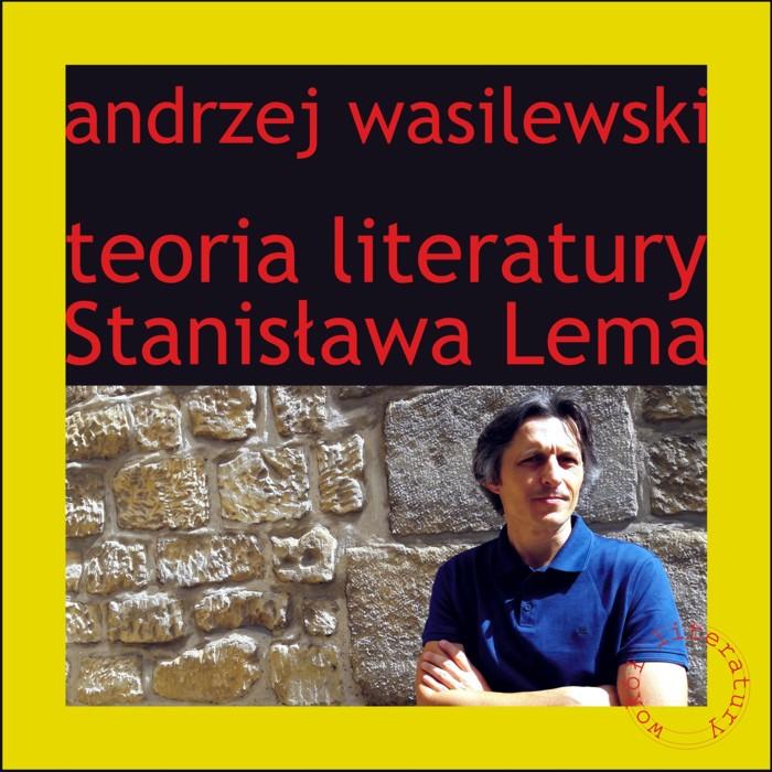 """""""Teoria literatury Stanisława Lema"""" Andrzej Wasilewski"""