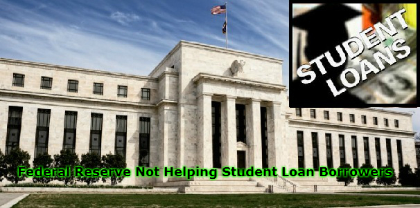Federal Reserve Not Helping Student Loan Borrowers