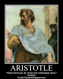 """Those that know, do. Those that understand, teach."" Aristotle Quotes"