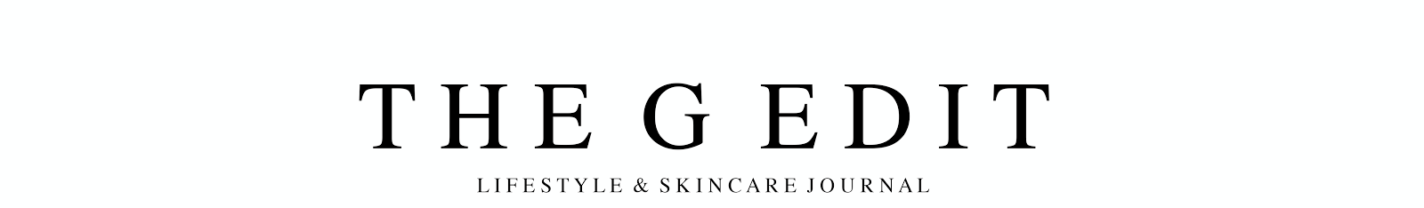 THE G EDIT | LIFESTYLE, SKINCARE & GROOMING JOURNAL