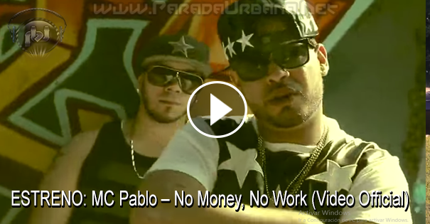 ESTRENO MUNDIAL: MC Pablo – No Money, No Work (Video Official)
