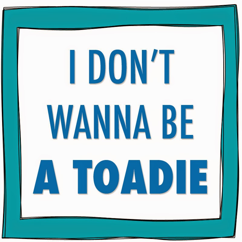I don't want to be a toadie