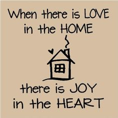 When there is Love in the Home..There is Joy in the Heart