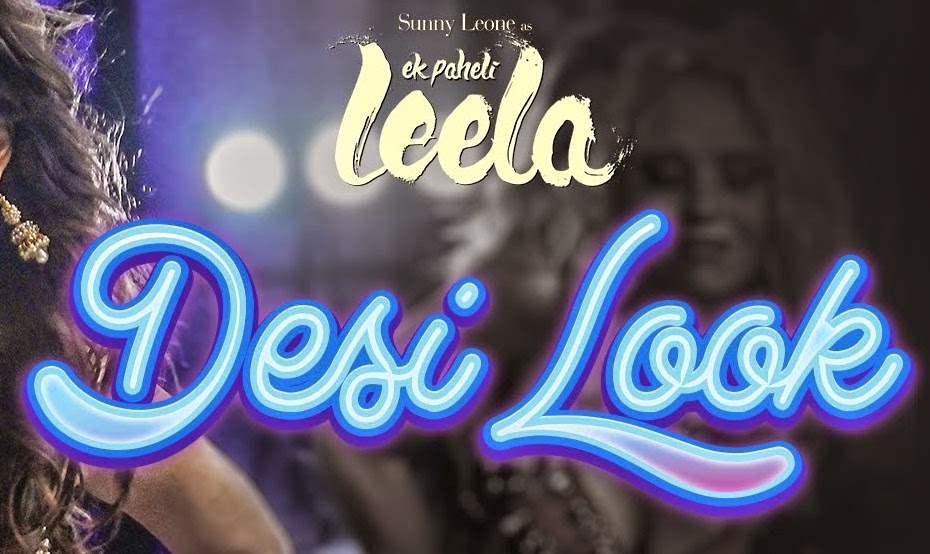 Sunny Leone's - Desi Look VIDEO Song from the Movie Ek Paheli Leela