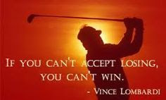 "Vince Lombardi quote: ""If you can't accept losing, you can't win."""