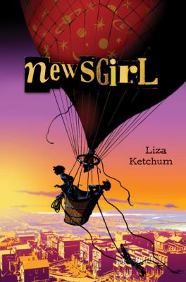 Book cover: News Girl by Liza Ketchum. A pair of children look over the edge of the basket of a hot air balloon above an 1800s cityscape