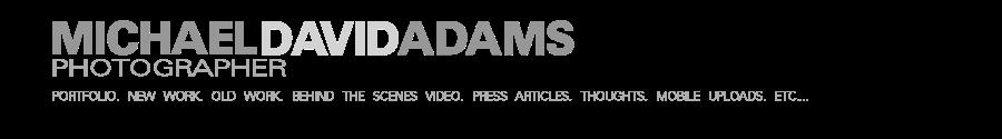MICHAEL DAVID ADAMS : Photographer : blog