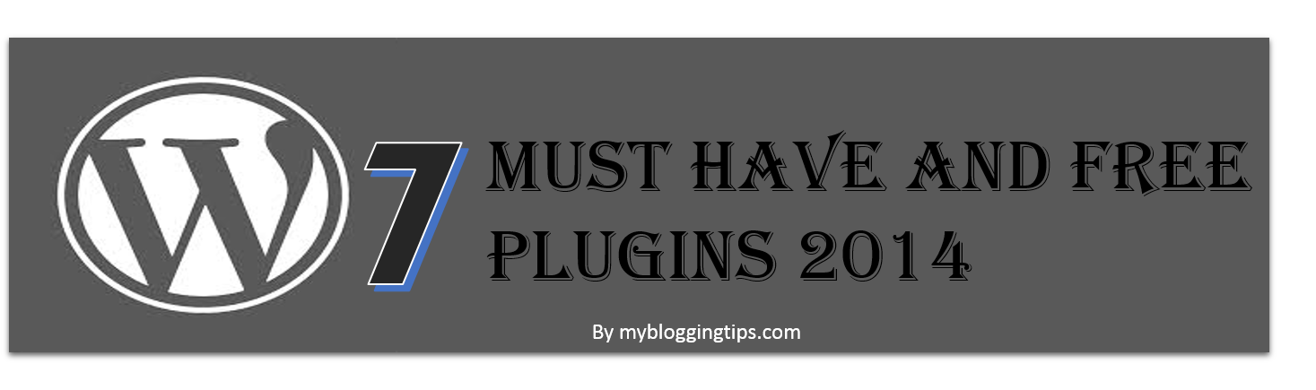 7 Free And Must Have WordPress Plugins - 2014