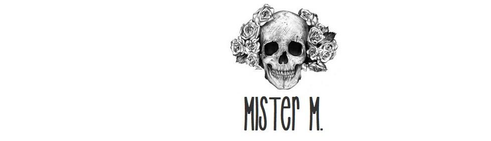 ! Mister M..