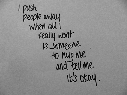 really don't know why I push people away