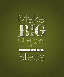 make big changes in small steps