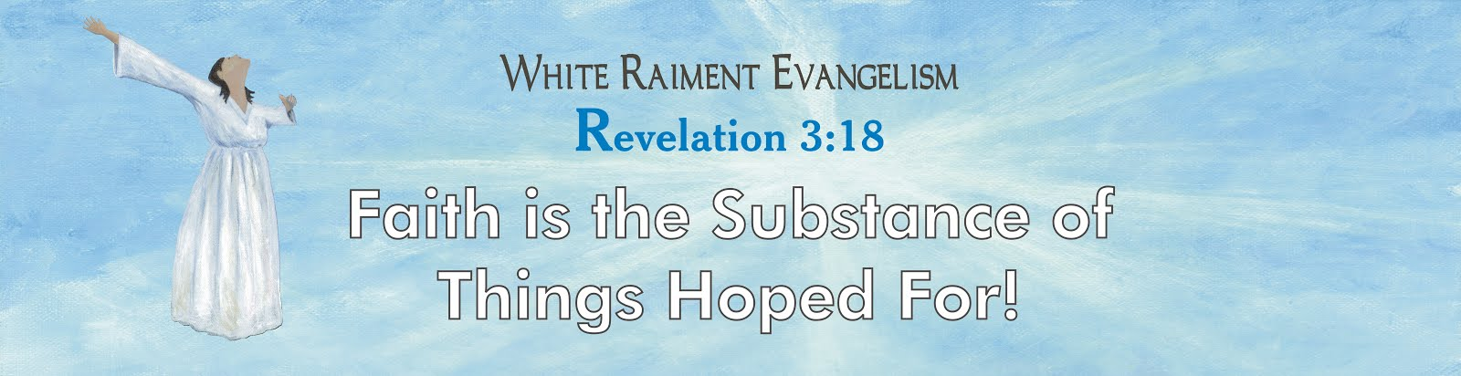 White Raiment Evangelism: Faith is the Substance of Things Hoped For