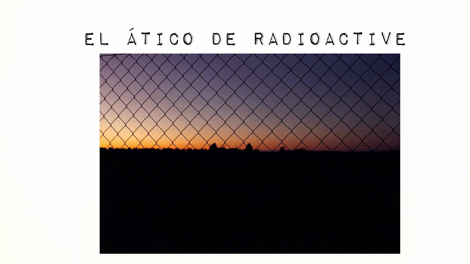 El ático de Radioactive