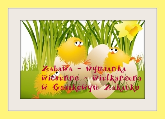 Wymianka wiosenno-wielkanocna w Gosikowym Zakątku