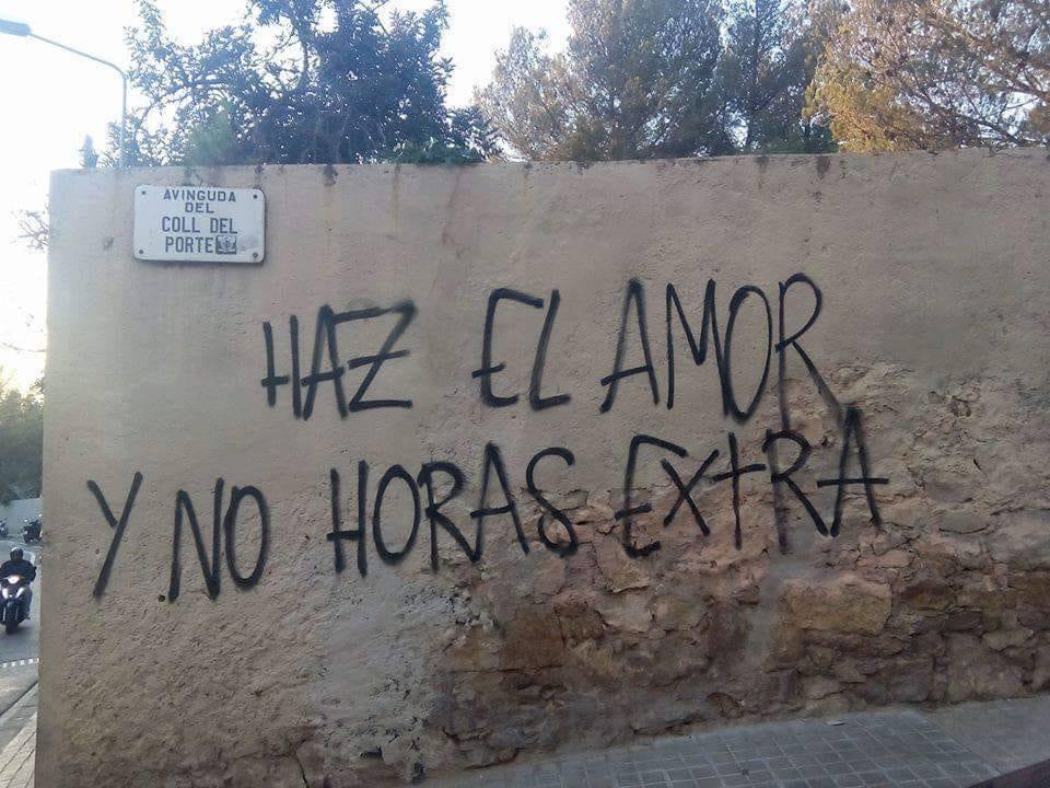HAZ EL AMOR Y NO HORAS EXTRAS