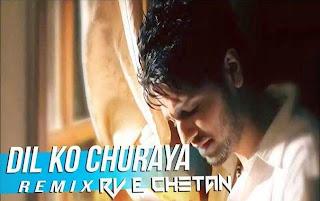 Dil Ko Churaya Remix - RV & Chetan