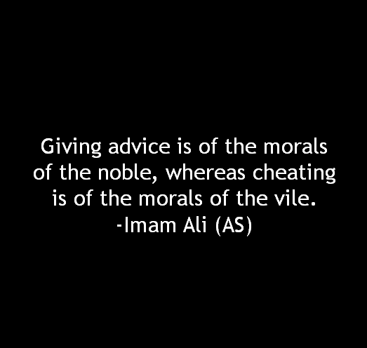 Giving advice is of the morals of the noble, whereas cheating is of the morals of the vile.