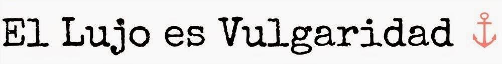 • El lujo es vulgaridad •