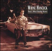 Wayne Hancock: That\'s What Daddy Wants (1997)