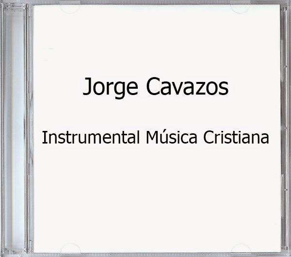 Jorge Cavazos-Instrumental Música Cristiana-