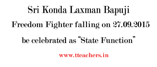 sri konda laxman bapuji birth day declared as telangana state function, september 27th, go.2636,celebration of sri konda laxman bapuji, freedom fighter's birthday (jayanthi) on 27.09.2015, state functions