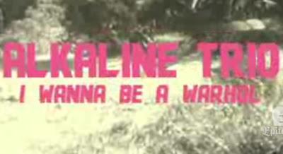 "ALKALINE TRIO ""I Wanna Be A Warhol"""