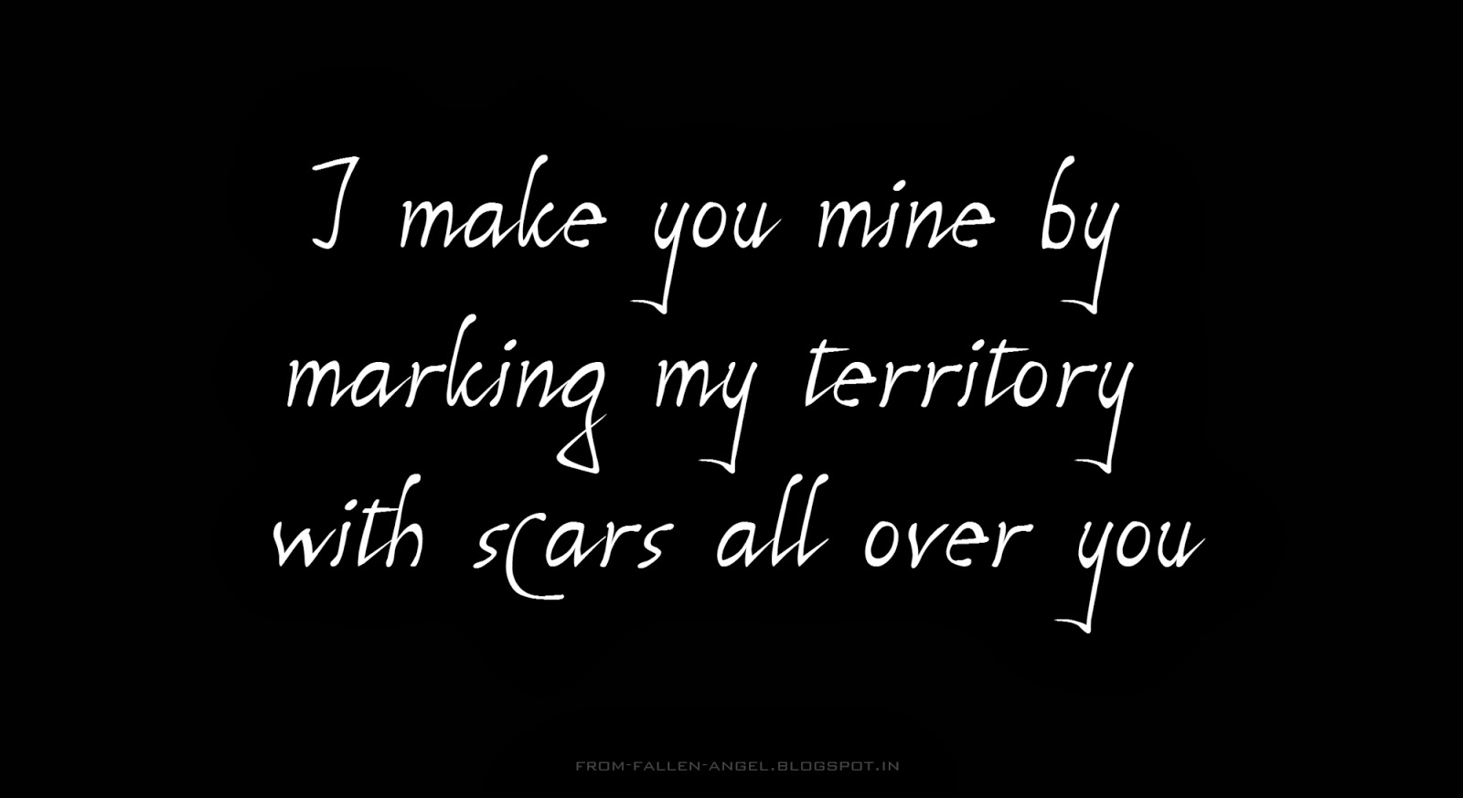 I make you mine by marking my territory with scars all over you