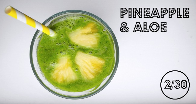 30 Smoothies | 2/30 Pinapple & Aloe Green Smoothie