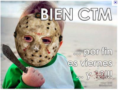 BIEN HOY ES VIERNES 13.