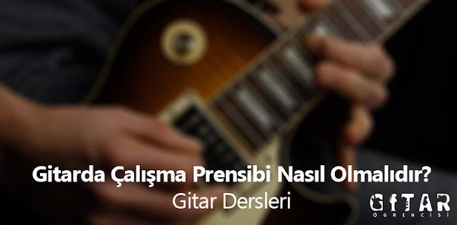 Gitarda Çalışma Prensibi Nasıl Olmalıdır?