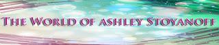 The World of Ashley Stoyanoff