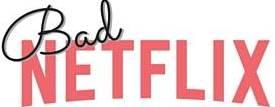 Bad Netflix