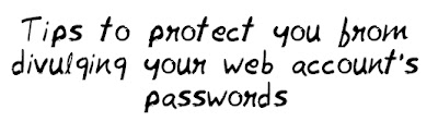 Tips to protect yourself from divulging your web account's passwords Mohitchar