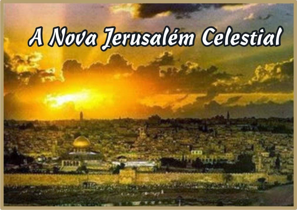 A Nova Jerusalém Celestial