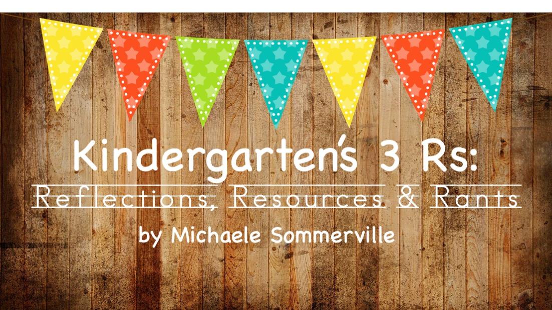 Kindergarten's 3 Rs: Respect, Resources and Rants