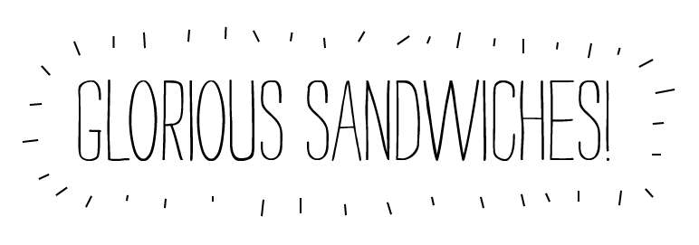 GLORIOUS SANDWICHES