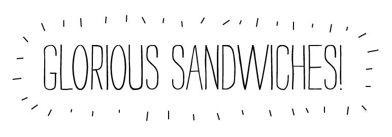 GLORIOUS SANDWICHES