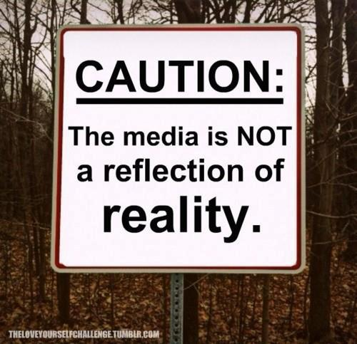 Caution+the+media+is+not+a+reflection+of+reality.jpg