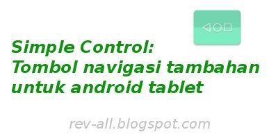 Simple control - aplikasi untuk menampilkan navigasi tambahan android tablet (rev-all.blogspot.com)