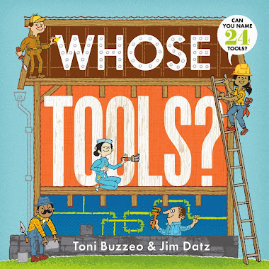 Toni Buzzeo's board book debut coming soon! WHOSE TOOLS? illus by Jim Datz (Abrams, May 5)