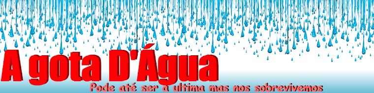 .: A Gota d' Água :.